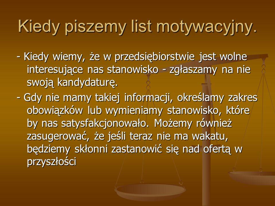 List motywacyjny List motywacyjny tak jak standardowy list dzieli się na 3 zasadnicze części: List motywacyjny tak jak standardowy list dzieli się na 3 zasadnicze części: - Nagłówek, - Treść, - Zakończenie.