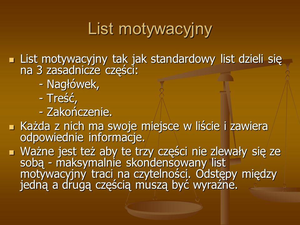 List motywacyjny List motywacyjny tak jak standardowy list dzieli się na 3 zasadnicze części: List motywacyjny tak jak standardowy list dzieli się na