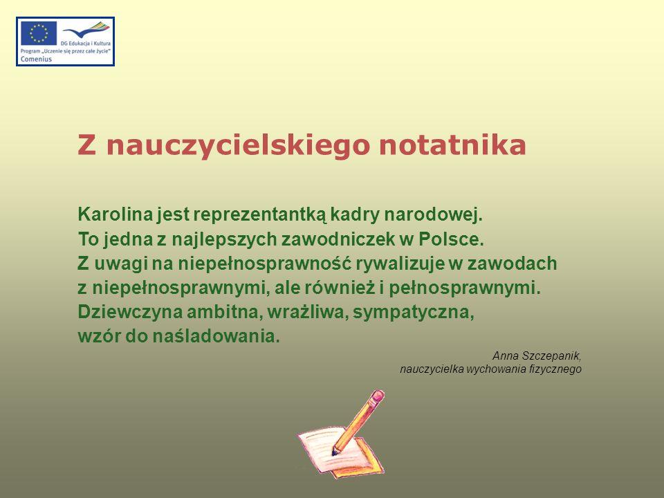 Karolina jest reprezentantką kadry narodowej. To jedna z najlepszych zawodniczek w Polsce. Z uwagi na niepełnosprawność rywalizuje w zawodach z niepeł