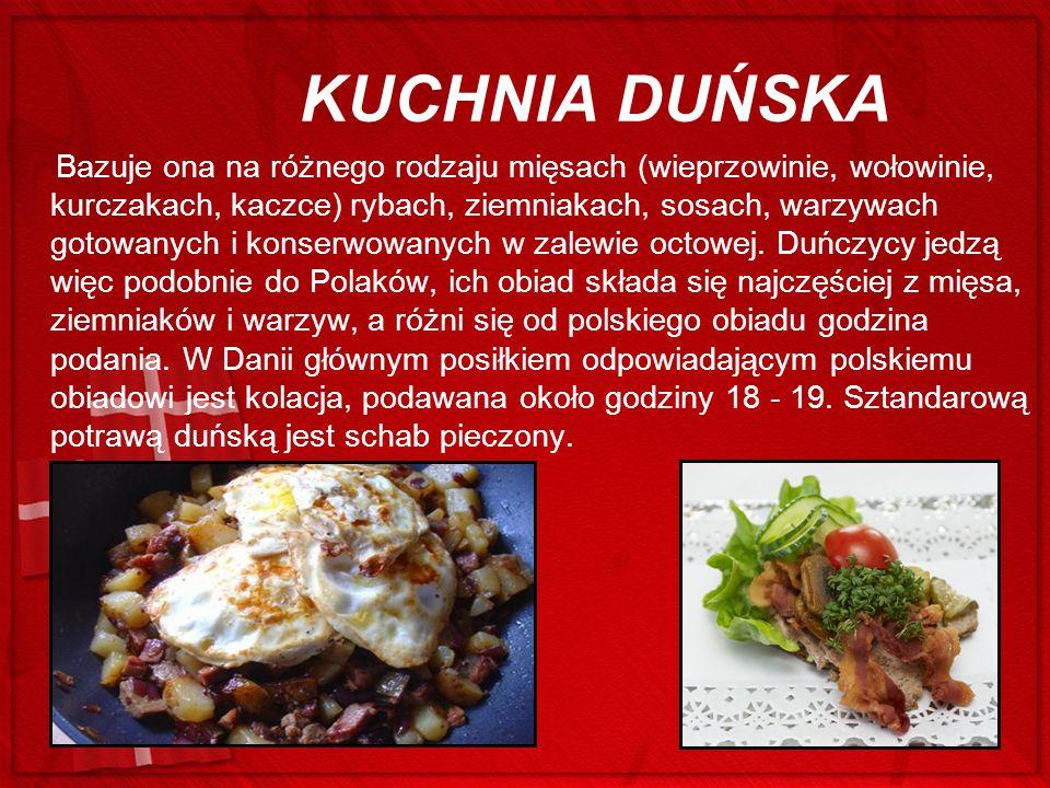 KUCHNIA DUŃSKA Bazuje ona na różnego rodzaju mięsach (wieprzowinie, wołowinie, kurczakach, kaczce) rybach, ziemniakach, sosach, warzywach gotowanych i