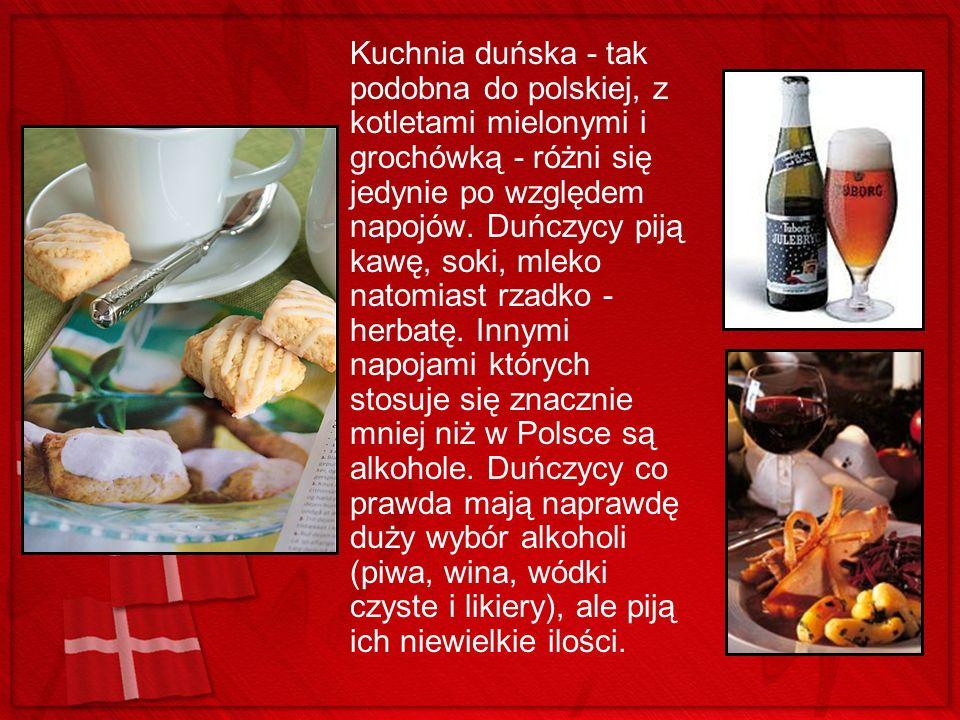 Kuchnia duńska - tak podobna do polskiej, z kotletami mielonymi i grochówką - różni się jedynie po względem napojów. Duńczycy piją kawę, soki, mleko n