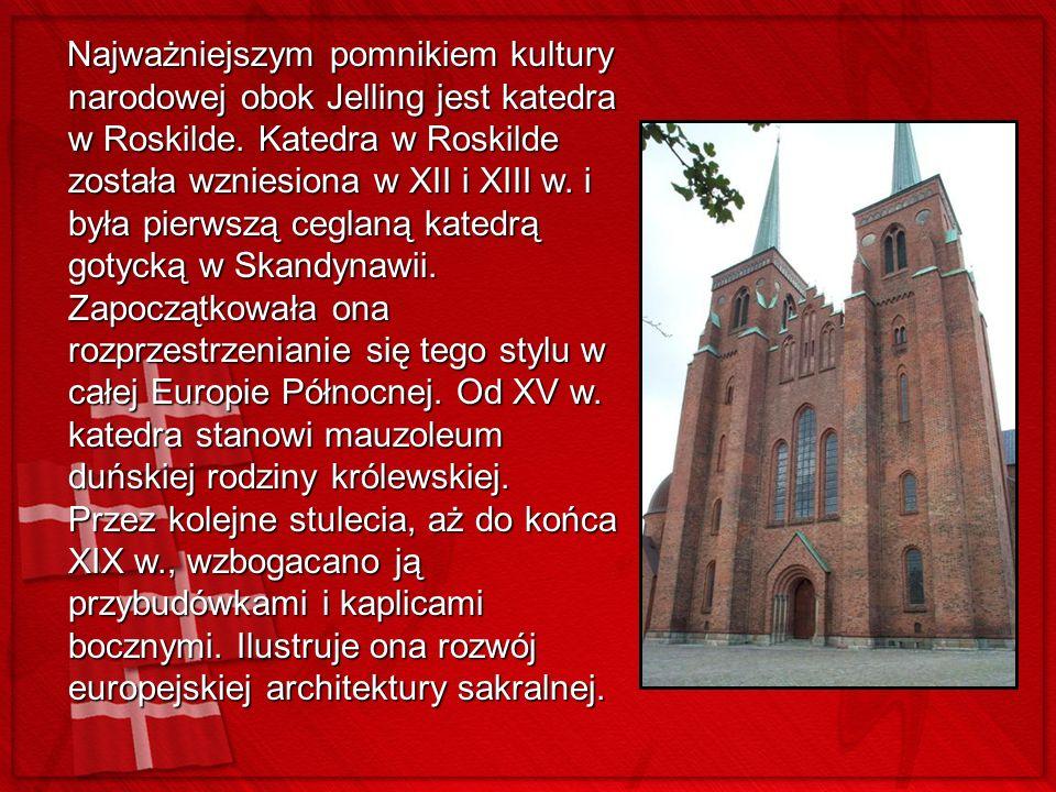 Najważniejszym pomnikiem kultury narodowej obok Jelling jest katedra w Roskilde. Katedra w Roskilde została wzniesiona w XII i XIII w. i była pierwszą