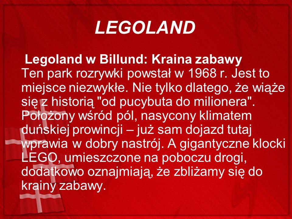 LEGOLAND Legoland w Billund: Kraina zabawy Ten park rozrywki powstał w 1968 r. Jest to miejsce niezwykłe. Nie tylko dlatego, że wiąże się z historią