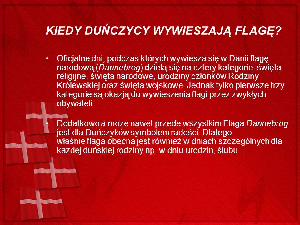 KIEDY DUŃCZYCY WYWIESZAJĄ FLAGĘ? Oficjalne dni, podczas których wywiesza się w Danii flagę narodową (Dannebrog) dzielą się na cztery kategorie: święta
