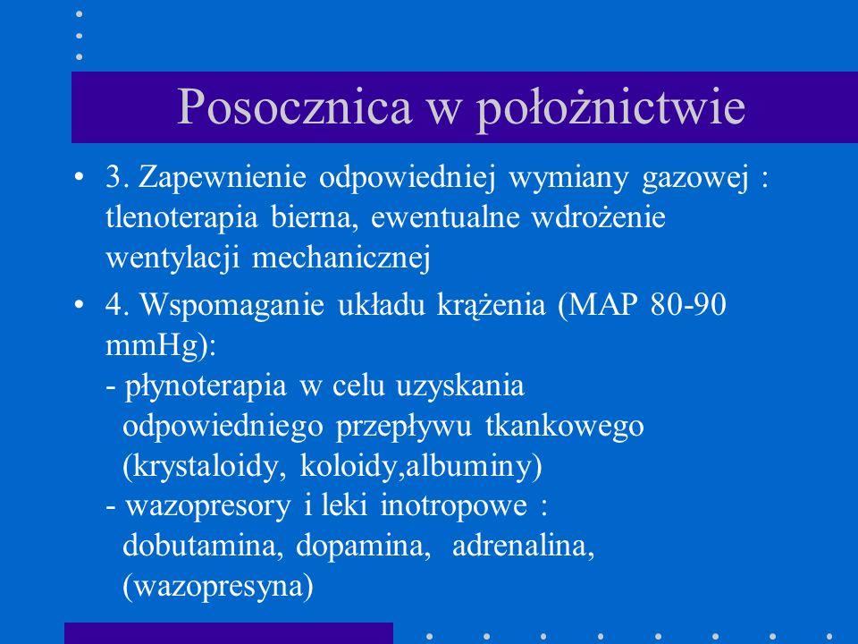 Posocznica w położnictwie 3. Zapewnienie odpowiedniej wymiany gazowej : tlenoterapia bierna, ewentualne wdrożenie wentylacji mechanicznej 4. Wspomagan