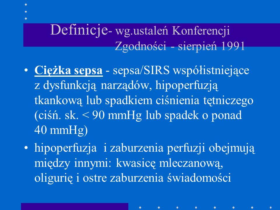 Definicje - wg.ustaleń Konferencji Zgodności - sierpień 1991 Ciężka sepsa - sepsa/SIRS współistniejące z dysfunkcją narządów, hipoperfuzją tkankową lu