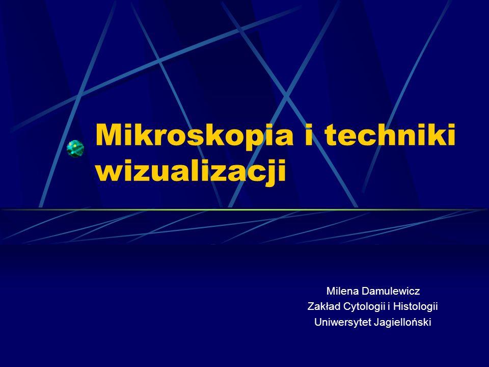 Mikroskopia i techniki wizualizacji Milena Damulewicz Zakład Cytologii i Histologii Uniwersytet Jagielloński