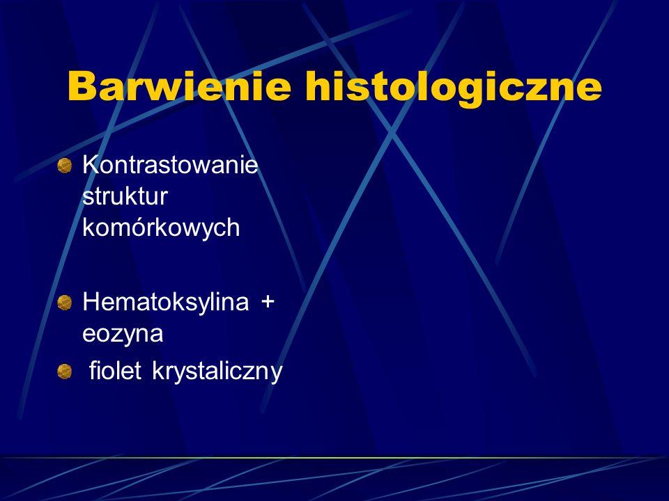 Barwienie histologiczne Kontrastowanie struktur komórkowych Hematoksylina + eozyna fiolet krystaliczny