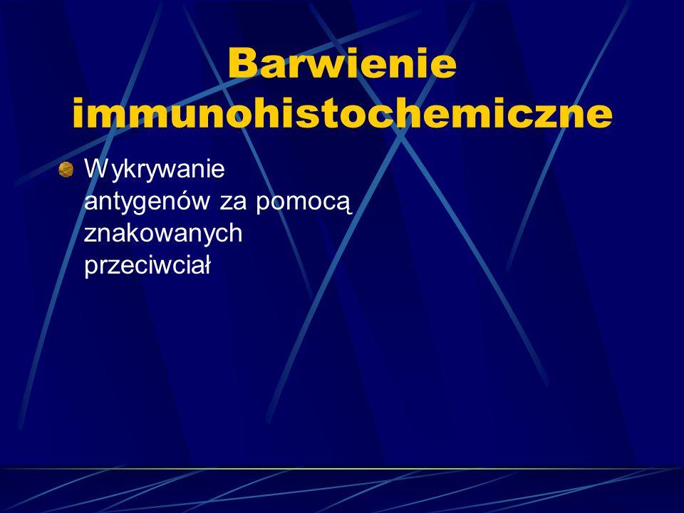 Barwienie immunohistochemiczne Wykrywanie antygenów za pomocą znakowanych przeciwciał