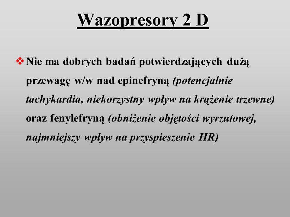Wazopresory 2 D Nie ma dobrych badań potwierdzających dużą przewagę w/w nad epinefryną (potencjalnie tachykardia, niekorzystny wpływ na krążenie trzew