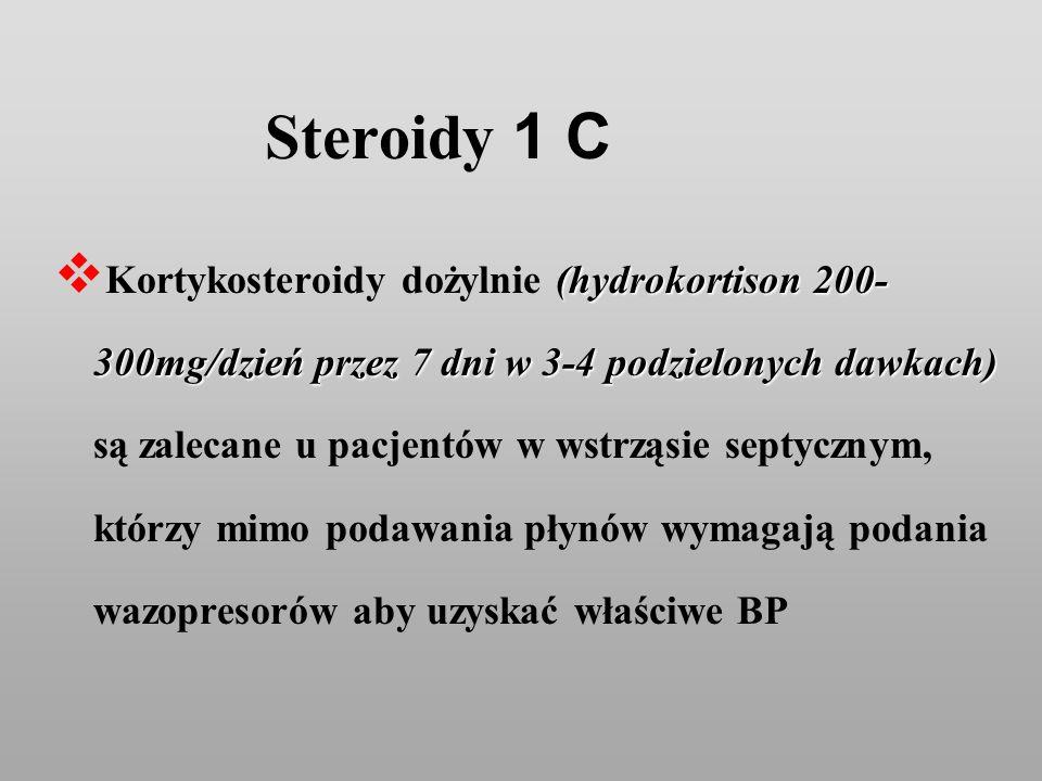 Steroidy 1 C (hydrokortison 200- 300mg/dzień przez 7 dni w 3-4 podzielonych dawkach) Kortykosteroidy dożylnie (hydrokortison 200- 300mg/dzień przez 7