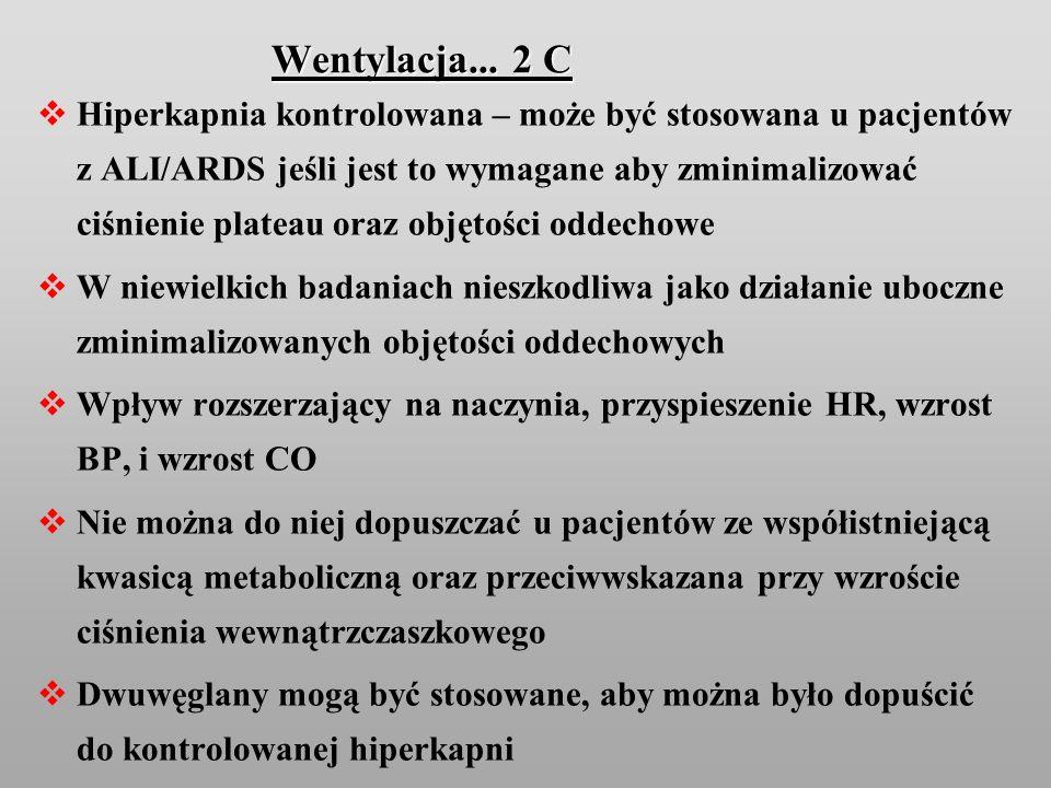 Wentylacja... 2 C Hiperkapnia kontrolowana – może być stosowana u pacjentów z ALI/ARDS jeśli jest to wymagane aby zminimalizować ciśnienie plateau ora