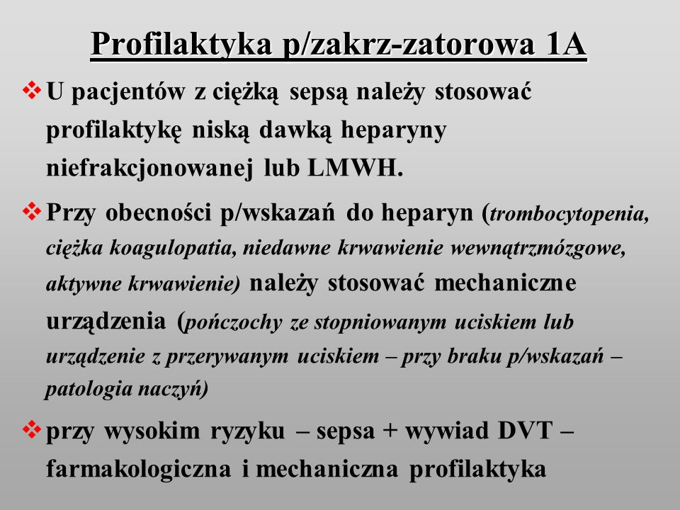 Profilaktyka p/zakrz-zatorowa 1A U pacjentów z ciężką sepsą należy stosować profilaktykę niską dawką heparyny niefrakcjonowanej lub LMWH. Przy obecnoś