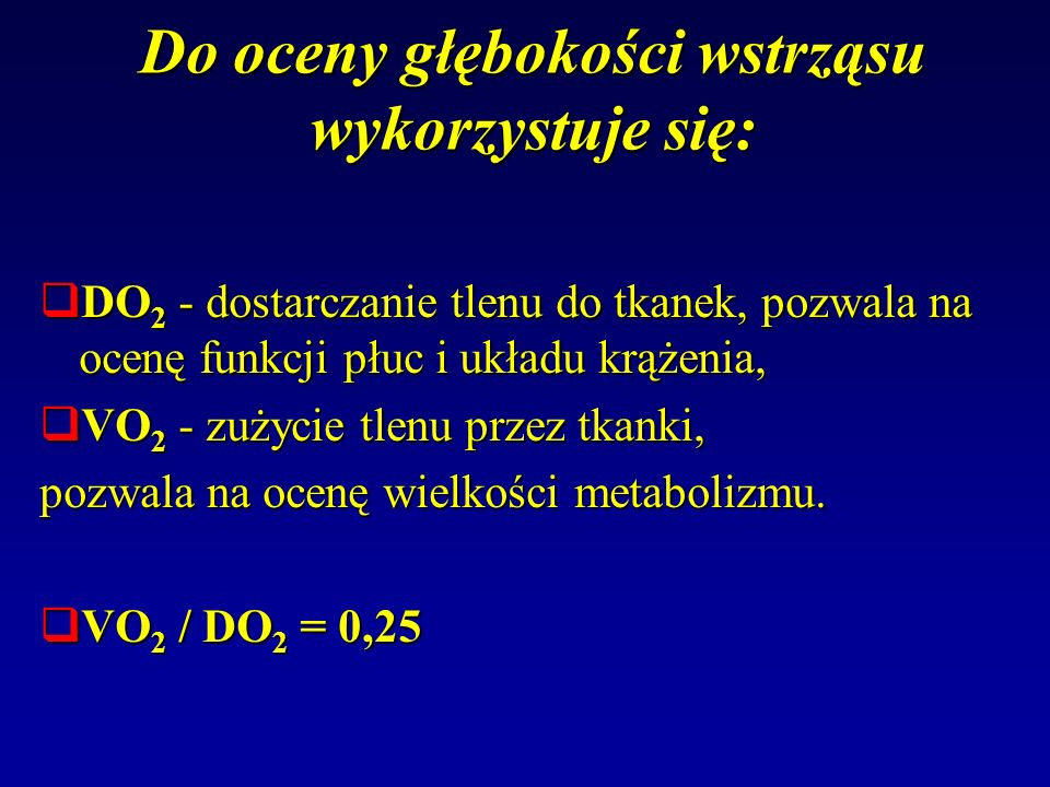 Do oceny głębokości wstrząsu wykorzystuje się: DO 2 - dostarczanie tlenu do tkanek, pozwala na ocenę funkcji płuc i układu krążenia, DO 2 - dostarczan