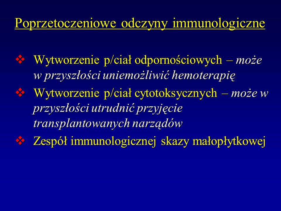 Poprzetoczeniowe odczyny immunologiczne Wytworzenie p/ciał odpornościowych – może w przyszłości uniemożliwić hemoterapię Wytworzenie p/ciał odporności