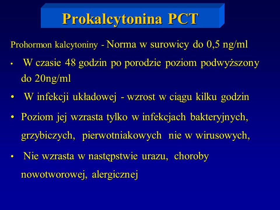 Prokalcytonina PCT Prohormon kalcytoniny - Norma w surowicy do 0,5 ng/ml W czasie 48 godzin po porodzie poziom podwyższony do 20ng/ml W czasie 48 godz