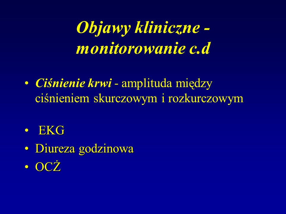 Objawy kliniczne - monitorowanie c.d Ciśnienie krwi - amplituda między ciśnieniem skurczowym i rozkurczowym EKG Diureza godzinowaDiureza godzinowa OCŻ
