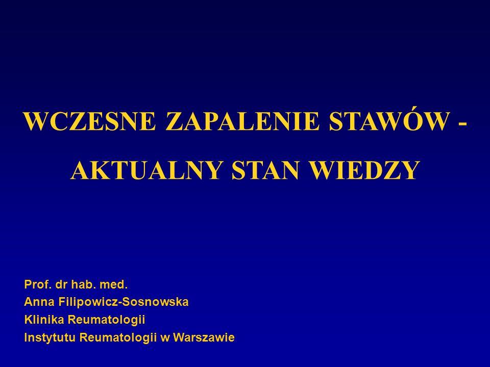 Prof. dr hab. med. Anna Filipowicz-Sosnowska Klinika Reumatologii Instytutu Reumatologii w Warszawie WCZESNE ZAPALENIE STAWÓW - AKTUALNY STAN WIEDZY