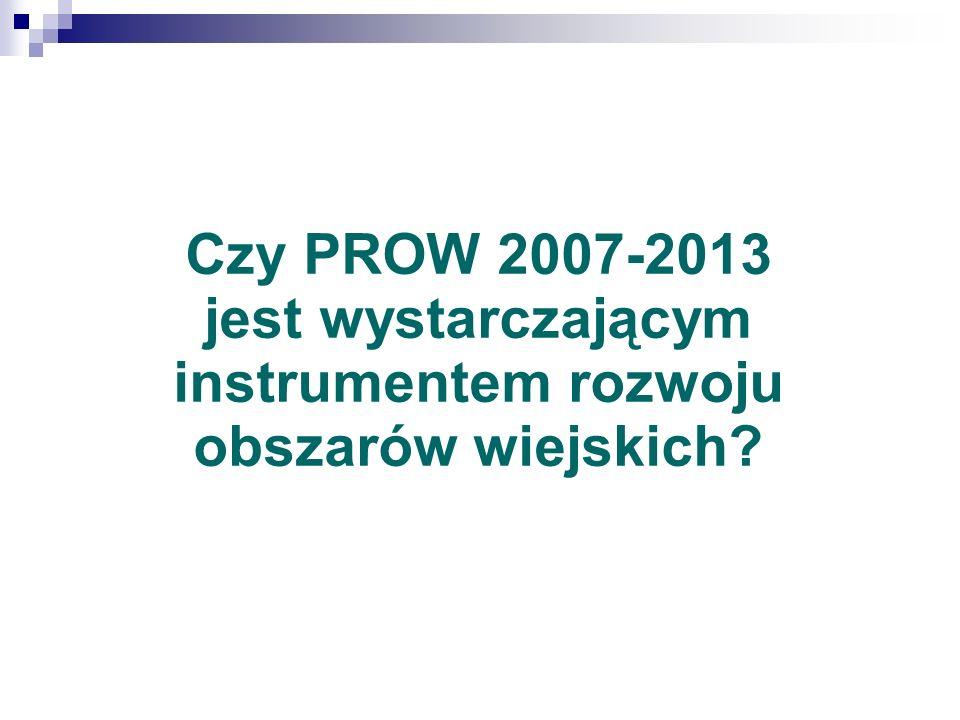 Czy PROW 2007-2013 jest wystarczającym instrumentem rozwoju obszarów wiejskich?