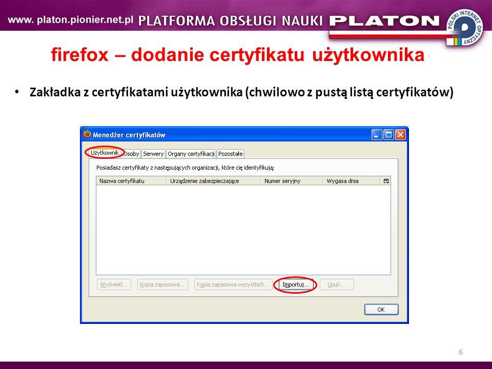 6 firefox – dodanie certyfikatu użytkownika Zakładka z certyfikatami użytkownika (chwilowo z pustą listą certyfikatów)
