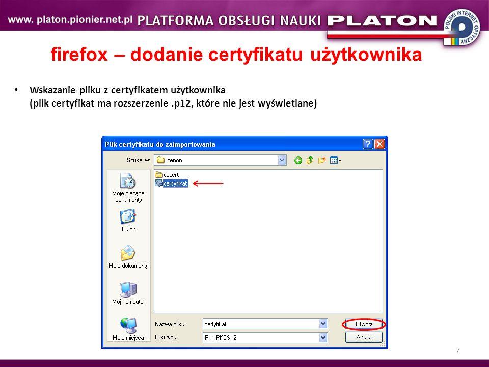 7 firefox – dodanie certyfikatu użytkownika Wskazanie pliku z certyfikatem użytkownika (plik certyfikat ma rozszerzenie.p12, które nie jest wyświetlane)