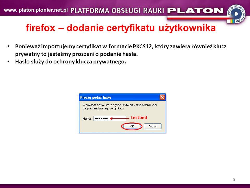 8 firefox – dodanie certyfikatu użytkownika Ponieważ importujemy certyfikat w formacie PKCS12, który zawiera również klucz prywatny to jesteśmy proszeni o podanie hasła.