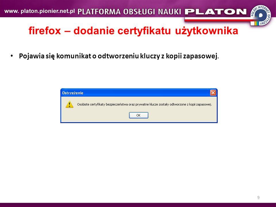 9 firefox – dodanie certyfikatu użytkownika Pojawia się komunikat o odtworzeniu kluczy z kopii zapasowej.