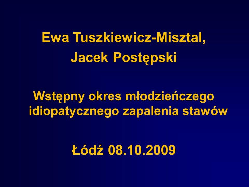 Ewa Tuszkiewicz-Misztal, Jacek Postępski Wstępny okres młodzieńczego idiopatycznego zapalenia stawów Łódź 08.10.2009