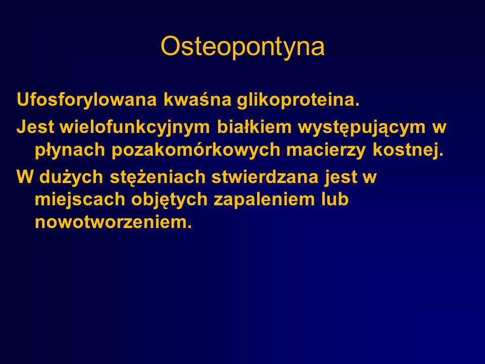 Osteopontyna Ufosforylowana kwaśna glikoproteina. Jest wielofunkcyjnym białkiem występującym w płynach pozakomórkowych macierzy kostnej. W dużych stęż