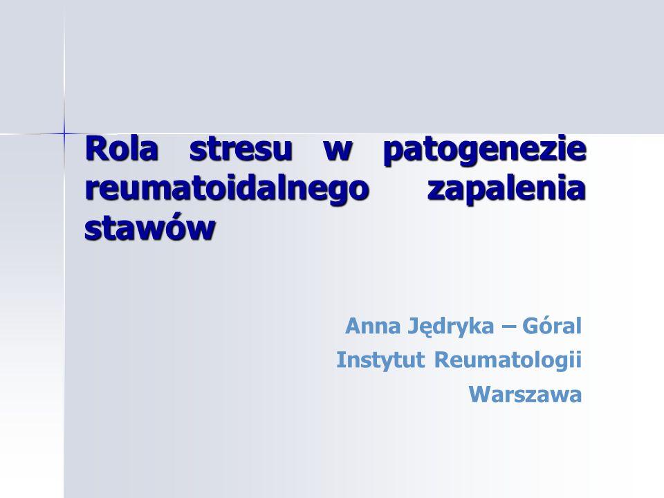 Rola stresu w patogenezie reumatoidalnego zapalenia stawów Anna Jędryka – Góral Instytut Reumatologii Warszawa
