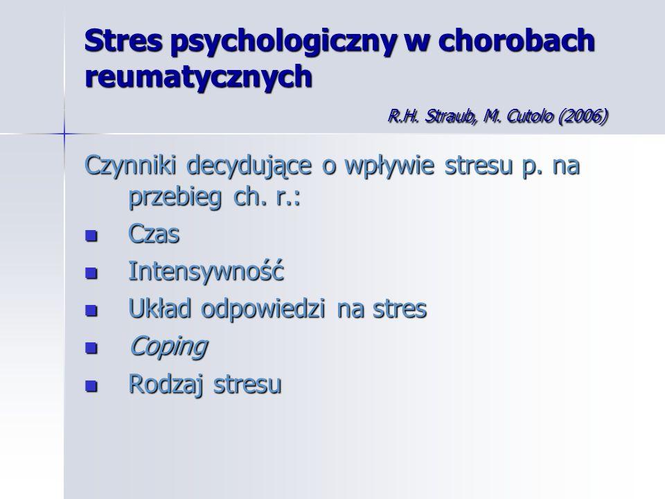 Stres psychologiczny w chorobach reumatycznych R.H. Straub, M. Cutolo (2006) Czynniki decydujące o wpływie stresu p. na przebieg ch. r.: Czas Czas Int