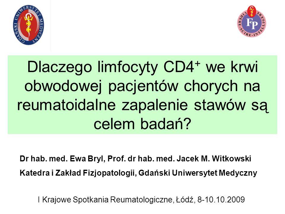 Dlaczego limfocyty CD4 + we krwi obwodowej pacjentów chorych na reumatoidalne zapalenie stawów są celem badań? I Krajowe Spotkania Reumatologiczne, Łó