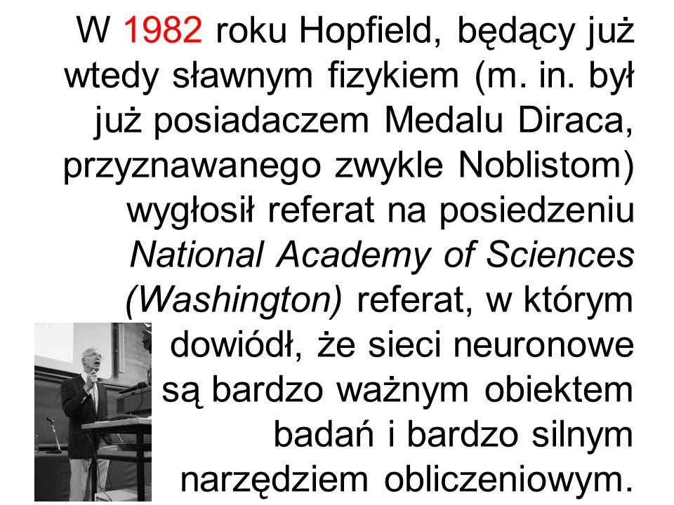 W 1982 roku Hopfield, będący już wtedy sławnym fizykiem (m. in. był już posiadaczem Medalu Diraca, przyznawanego zwykle Noblistom) wygłosił referat na