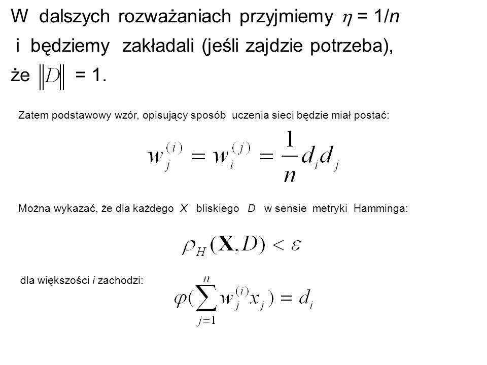 W dalszych rozważaniach przyjmiemy = 1/n i będziemy zakładali (jeśli zajdzie potrzeba), że = 1. Zatem podstawowy wzór, opisujący sposób uczenia sieci