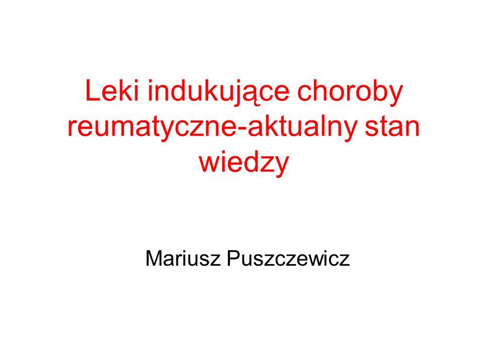Leki indukujące choroby reumatyczne-aktualny stan wiedzy Mariusz Puszczewicz