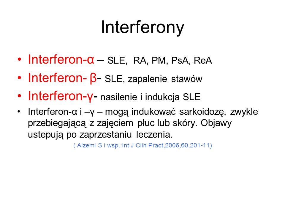 Interferony Interferon-α – SLE, RA, PM, PsA, ReA Interferon- β- SLE, zapalenie stawów Interferon-γ- nasilenie i indukcja SLE Interferon-α i –γ – mogą