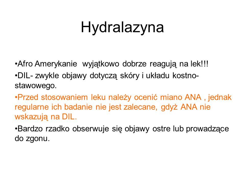 Hydralazyna Afro Amerykanie wyjątkowo dobrze reagują na lek!!! DIL- zwykle objawy dotyczą skóry i układu kostno- stawowego. Przed stosowaniem leku nal