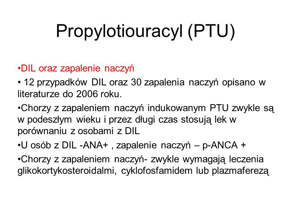 Propylotiouracyl (PTU) DIL oraz zapalenie naczyń 12 przypadków DIL oraz 30 zapalenia naczyń opisano w literaturze do 2006 roku. Chorzy z zapaleniem na