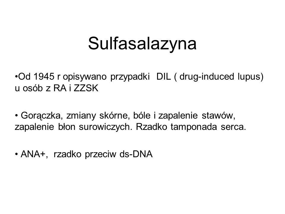 Sulfasalazyna Od 1945 r opisywano przypadki DIL ( drug-induced lupus) u osób z RA i ZZSK Gorączka, zmiany skórne, bóle i zapalenie stawów, zapalenie b