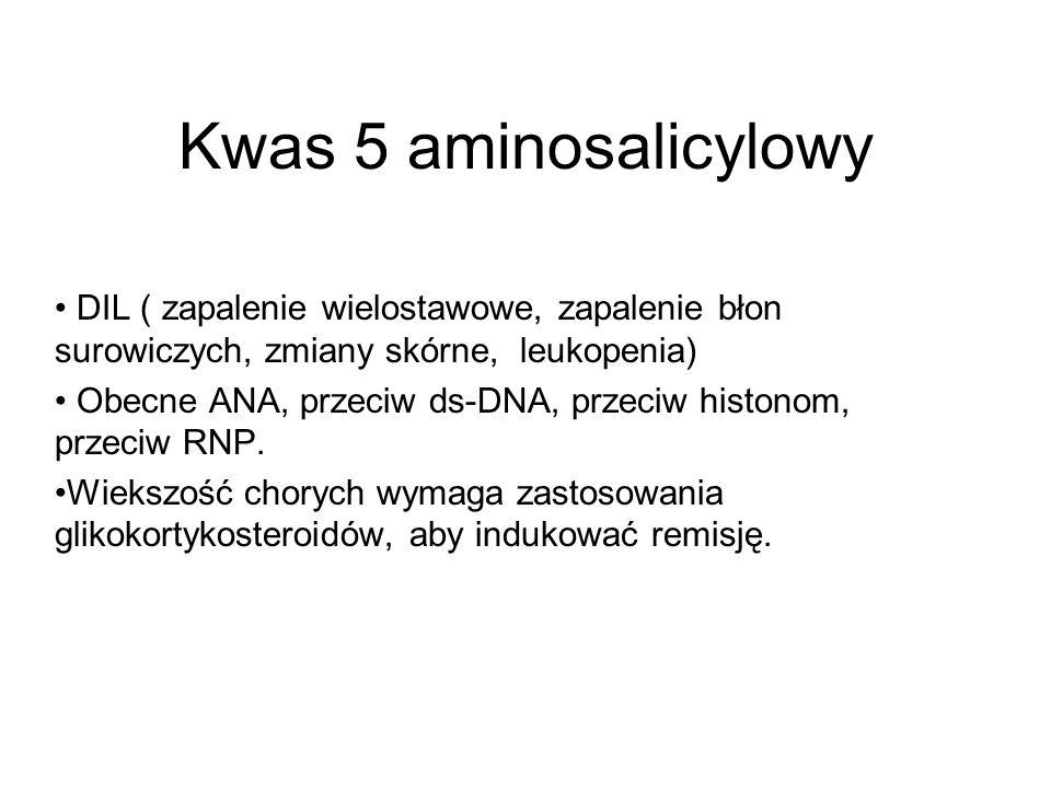 Kwas 5 aminosalicylowy DIL ( zapalenie wielostawowe, zapalenie błon surowiczych, zmiany skórne, leukopenia) Obecne ANA, przeciw ds-DNA, przeciw histon