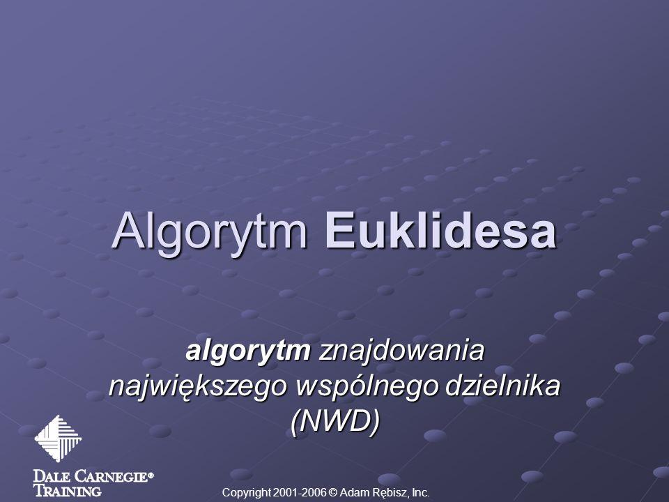 Algorytm Euklidesa algorytm znajdowania największego wspólnego dzielnika (NWD) Copyright 2001-2006 © Adam Rębisz, Inc.