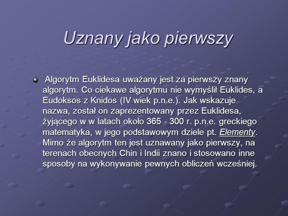 Uznany jako pierwszy Algorytm Euklidesa uważany jest za pierwszy znany algorytm. Co ciekawe algorytmu nie wymyślił Euklides, a Eudoksos z Knidos (IV w