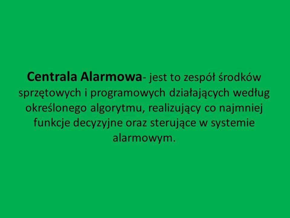 Centrala Alarmowa - jest to zespół środków sprzętowych i programowych działających według określonego algorytmu, realizujący co najmniej funkcje decyz