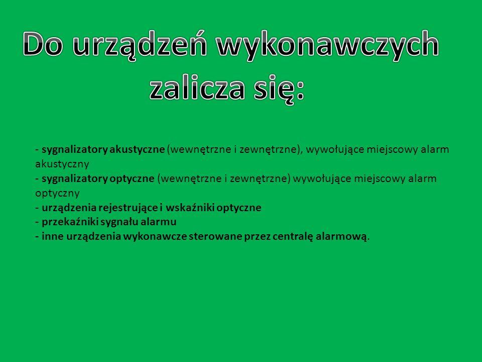- sygnalizatory akustyczne (wewnętrzne i zewnętrzne), wywołujące miejscowy alarm akustyczny - sygnalizatory optyczne (wewnętrzne i zewnętrzne) wywołuj