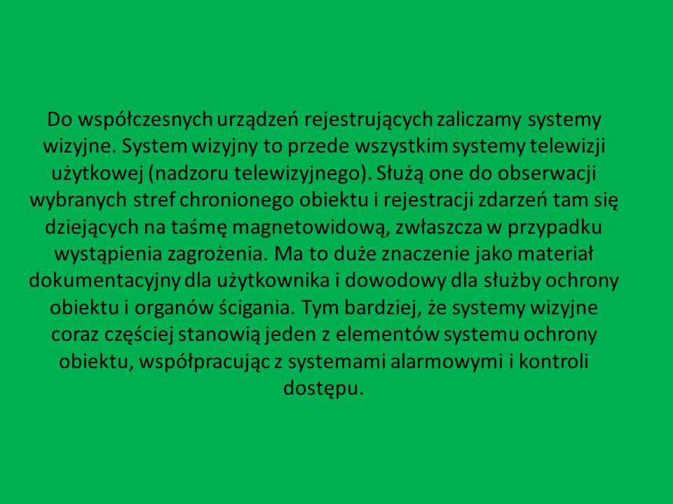 Do współczesnych urządzeń rejestrujących zaliczamy systemy wizyjne. System wizyjny to przede wszystkim systemy telewizji użytkowej (nadzoru telewizyjn