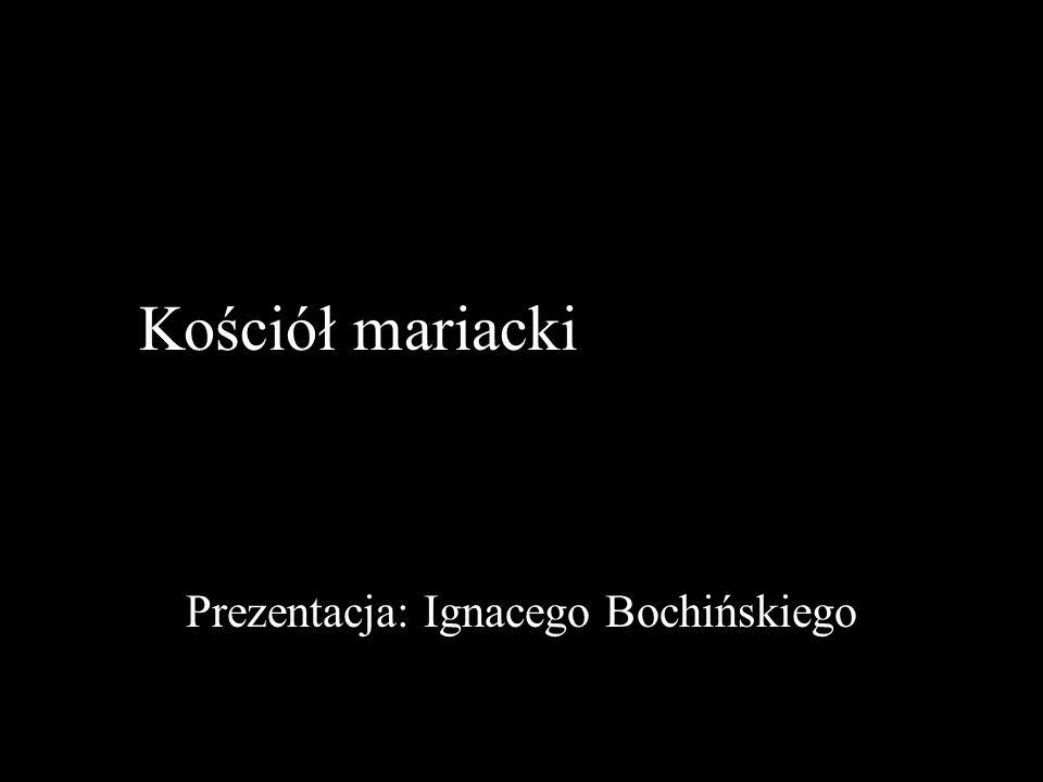 Kościół mariacki w Krakowie Prezentacja: Ignacego Bochińskiego