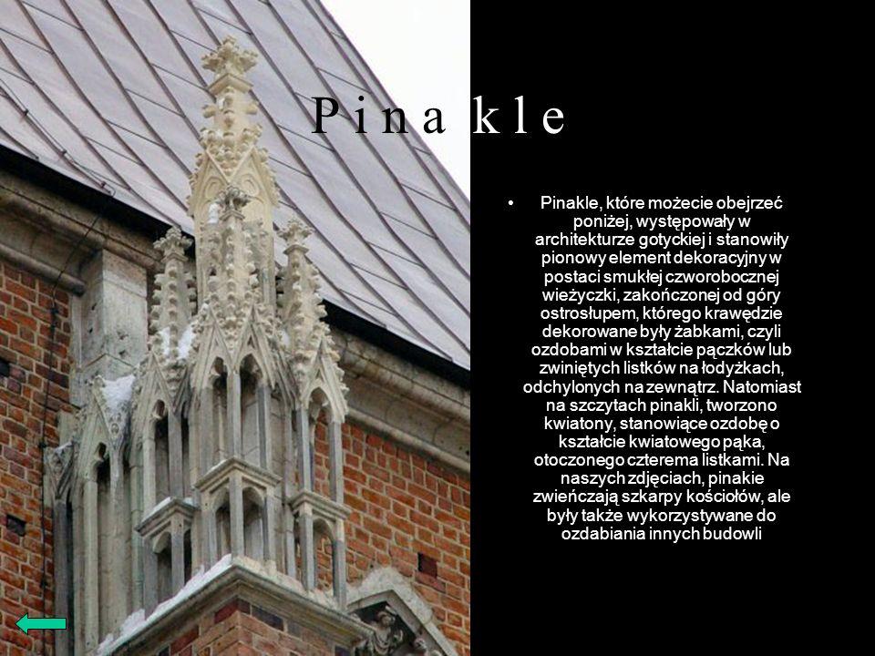 P i n a k l e Pinakle, które możecie obejrzeć poniżej, występowały w architekturze gotyckiej i stanowiły pionowy element dekoracyjny w postaci smukłej