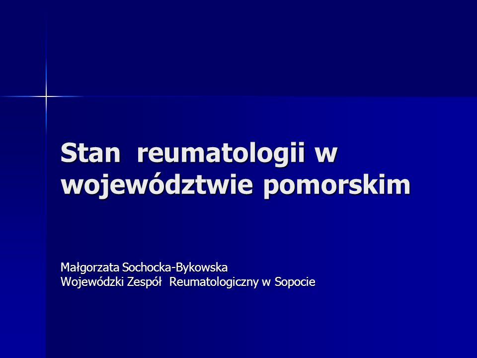 Stan reumatologii w województwie pomorskim Małgorzata Sochocka-Bykowska Wojewódzki Zespół Reumatologiczny w Sopocie