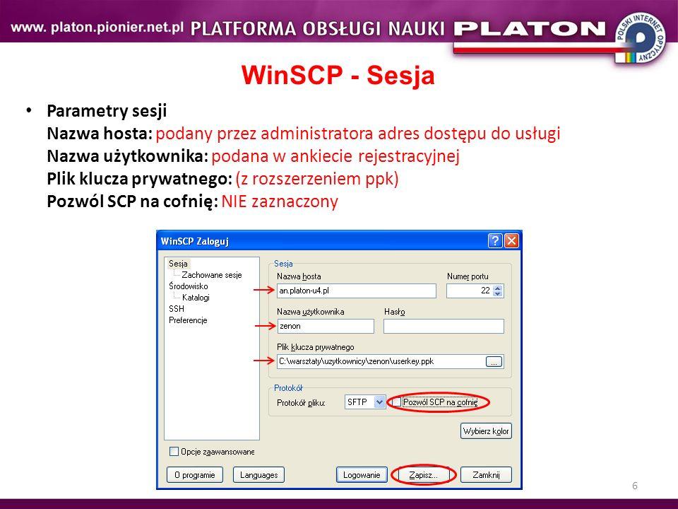 6 WinSCP - Sesja Parametry sesji Nazwa hosta: podany przez administratora adres dostępu do usługi Nazwa użytkownika: podana w ankiecie rejestracyjnej