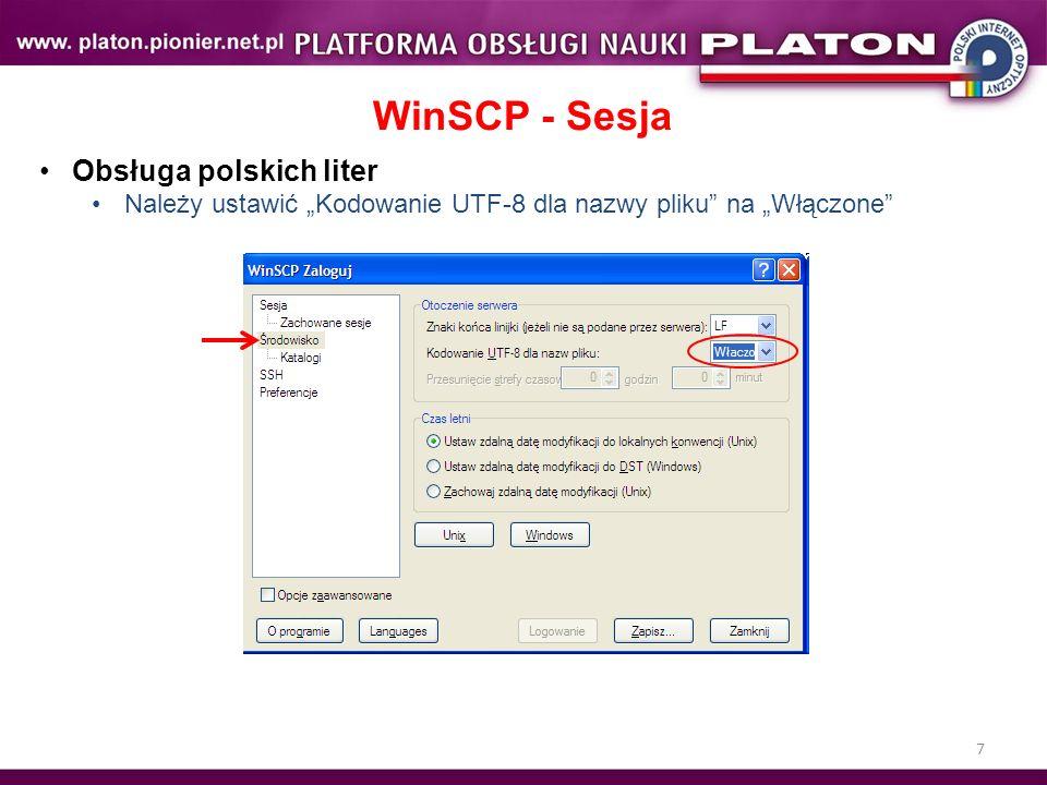 7 WinSCP - Sesja Obsługa polskich liter Należy ustawić Kodowanie UTF-8 dla nazwy pliku na Włączone
